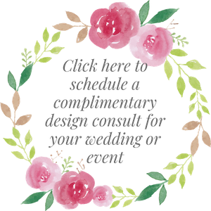 Tell us about your event and    schedule a free design consult with our team   . We can help you with any event from weddings to birthday parties!