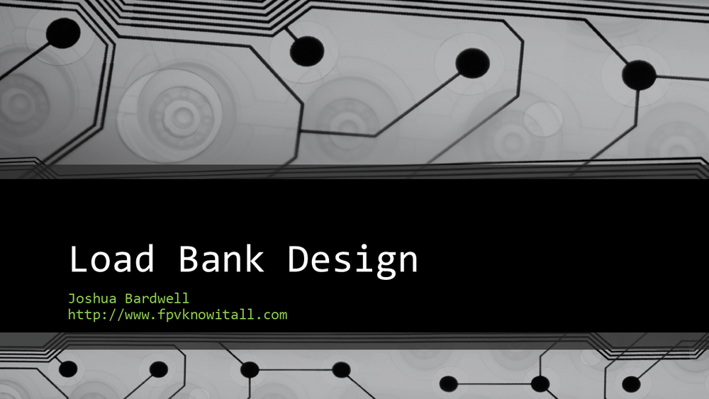 Joshua Bardwell's FPV Know-It-All Load Bank Design.png