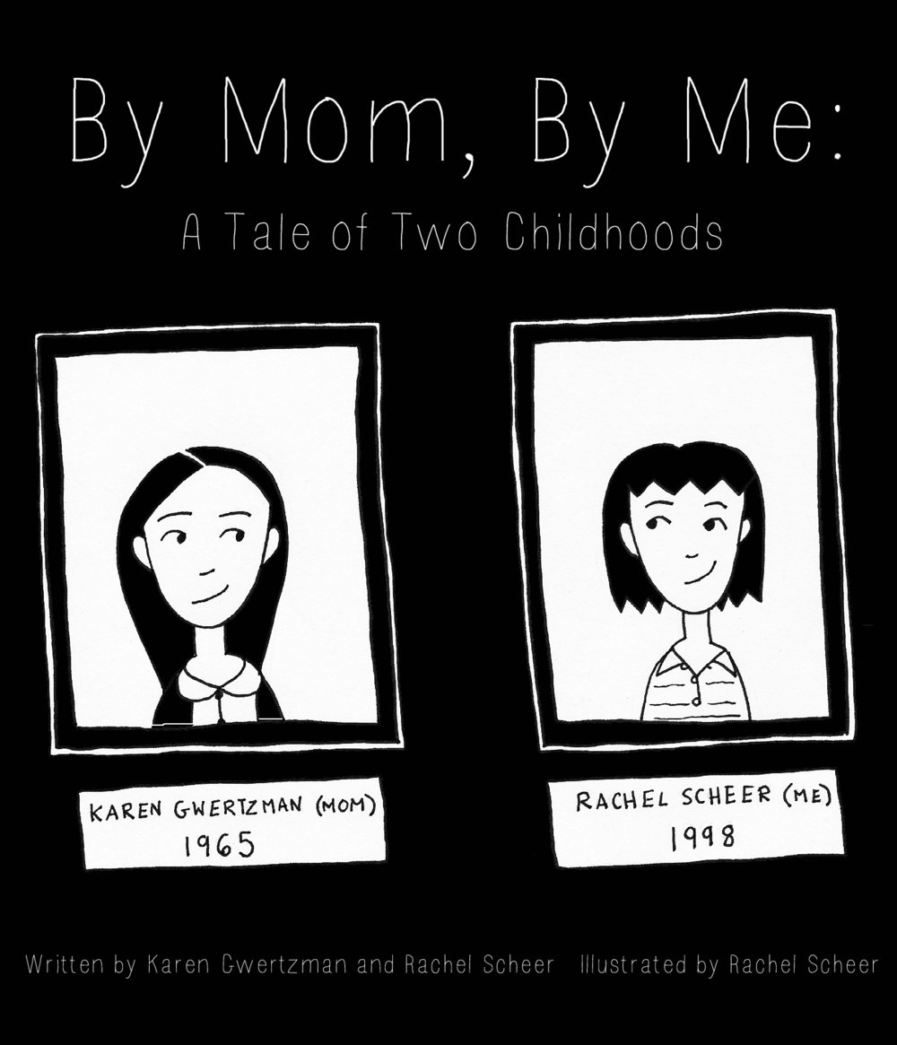 "By Mom, By Me: A Tale of Two Childhoods is Rachel Scheer's latest exploration of her early life and times through autobiographical comics. In her latest ""mini comic"" Rachel juxtaposes her coming-of-age stories in the suburbs of Washington, DC with those of her mother 40 years earlier, in the Bronx, New York. These honest tales of growing up then and now are told with an innocence and honesty that touches the heart and illuminates the mother-daughter bond.  Black and white, 12 pages, 8.5 x 7, paper cover   Purchase"