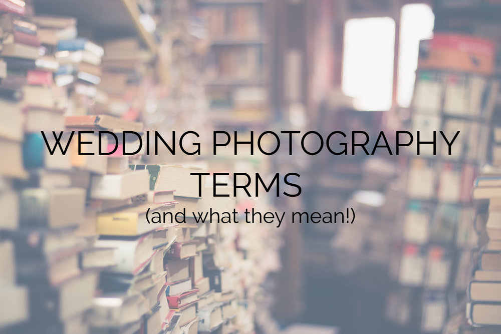 WEDDING PHOTOGRAPHY TERMS – AND WHAT THEY MEAN!