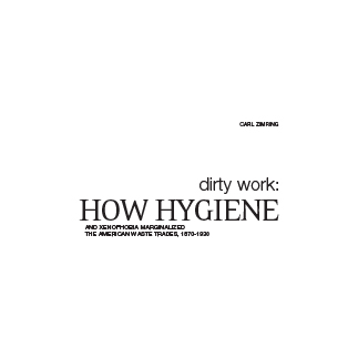 Dirty work: How Hygiene and Xenophobia marginalized the American Waste Trades,      1870-1930   By Carl A. Zimring
