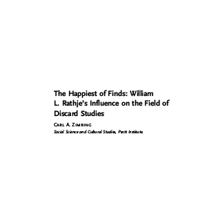 The Happiest of Finds: William L. Rathje´s Influence on the Field of Discard Studies  By Carl A. Zimring