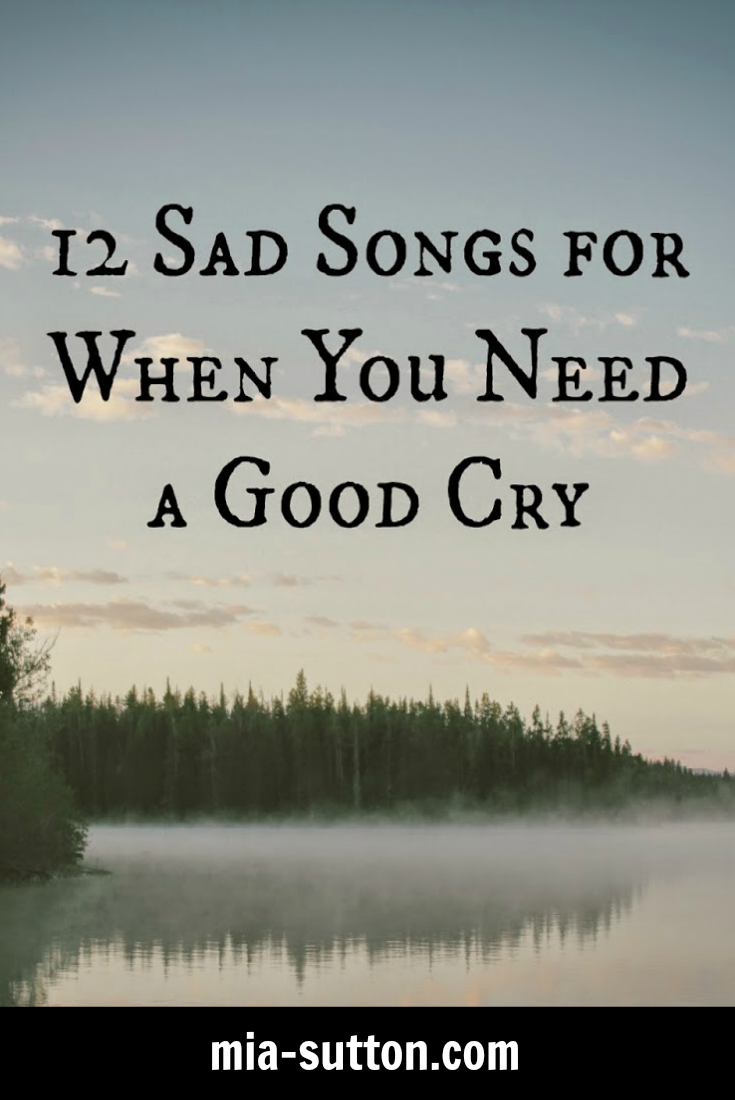 12 Sad Songs | songs when you need a good cry | depressing songs | mia-sutton.com