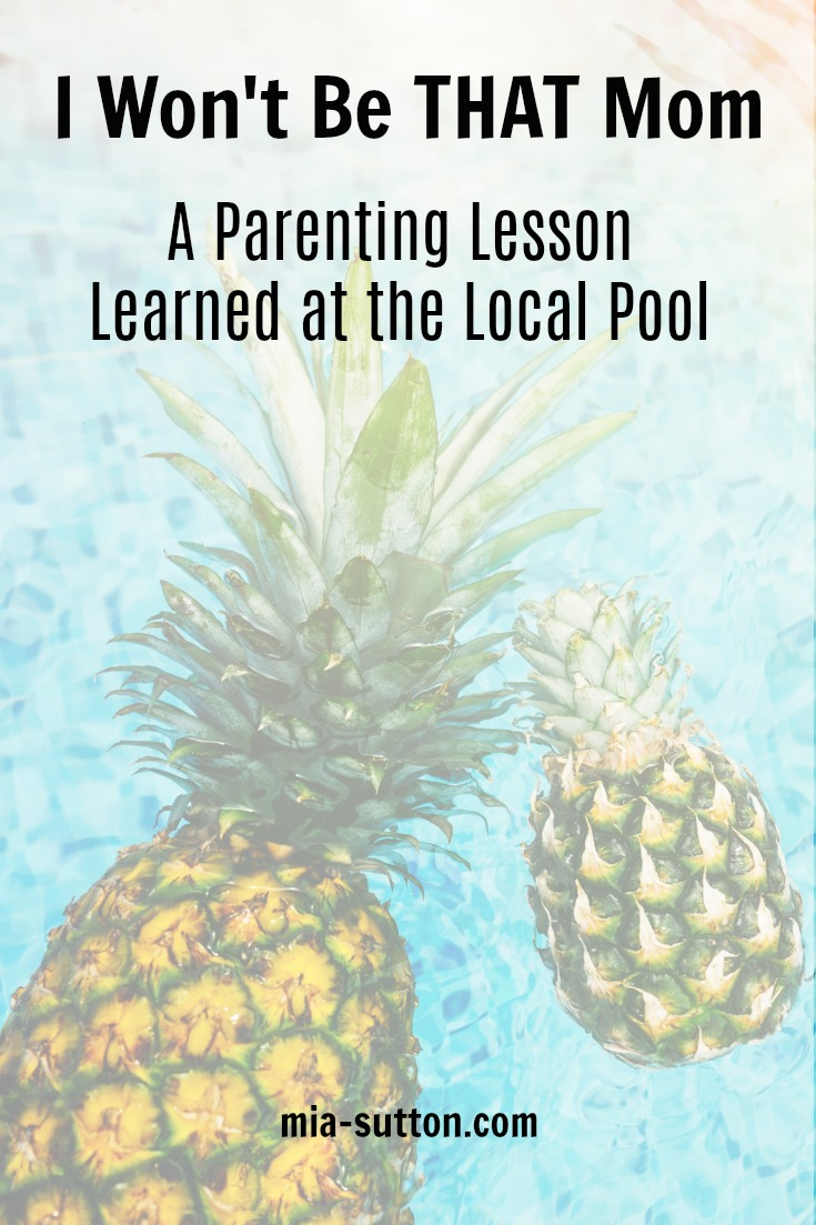 I won't be THAT mom - a parenting lesson learned at the local pool. | mia-sutton.com