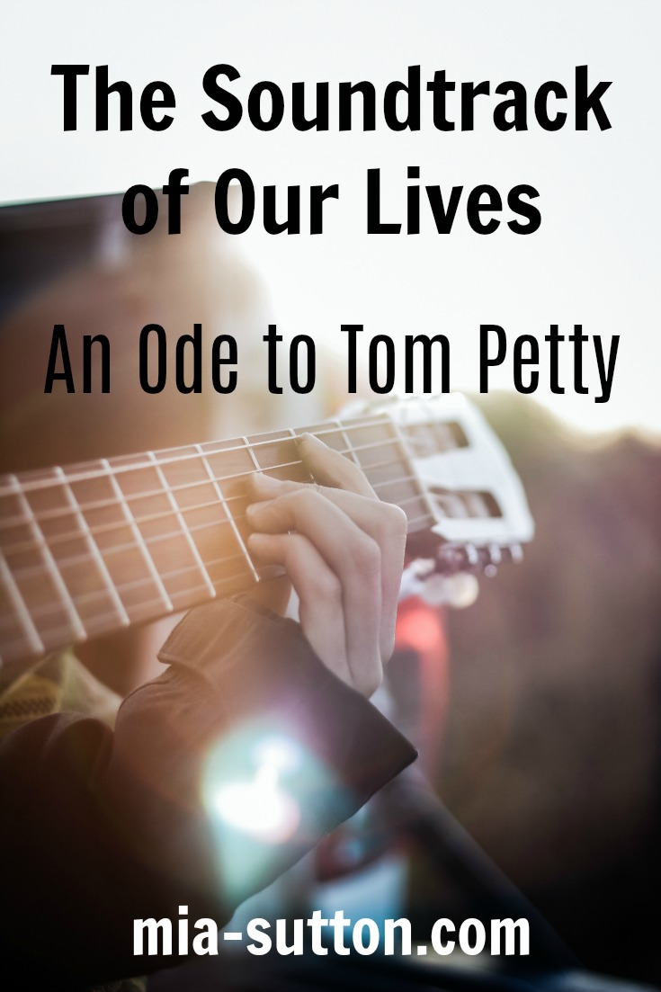 The Soundtrack of Our Lives: An Ode to Tom Petty | mia-sutton.com