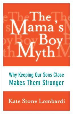 The Mama's Boy Myth: Why Keeping Our Sons Close Makes Them Stronger - By Kate Stone Lombardi (Nonfiction)Rating: 4 stars out of 5This book explores the