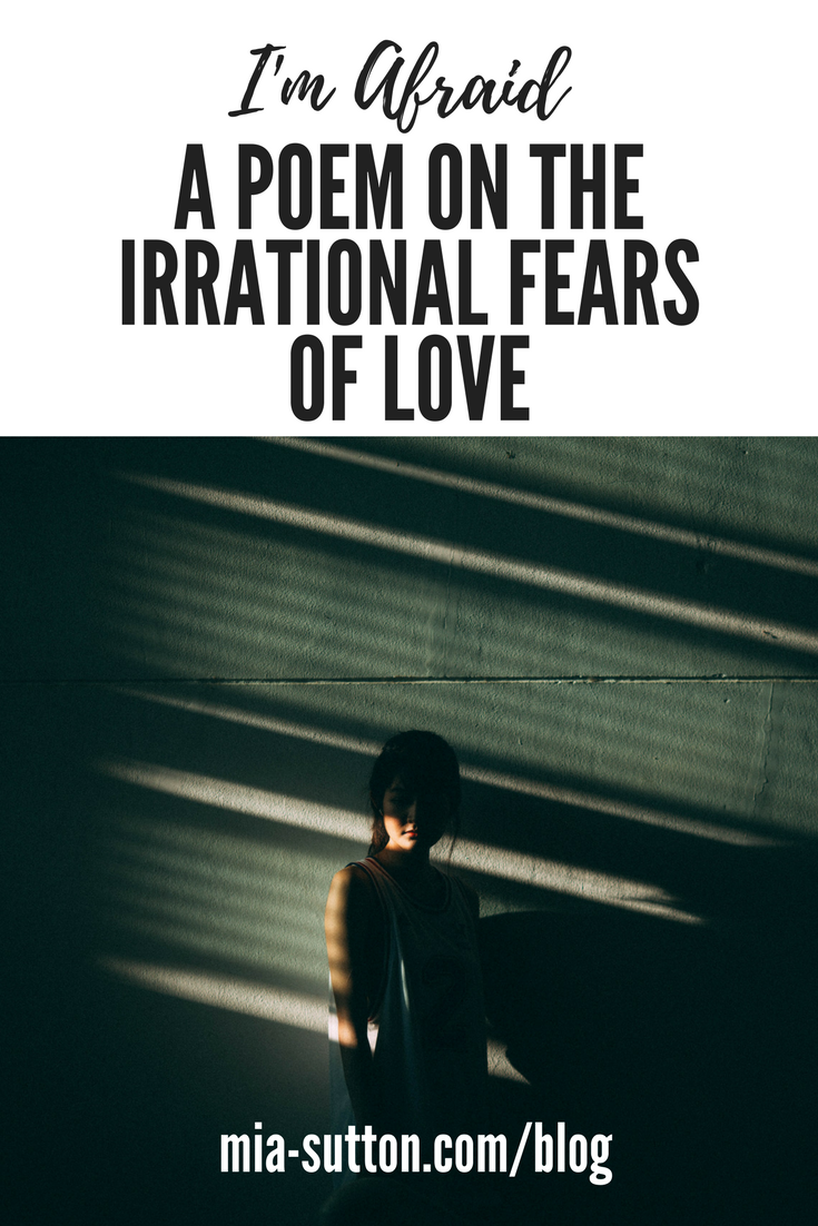 I'm Afraid - a poem on the irrational fears of love. Poems about love and the fear of losing it. Read more at www.mia-sutton.com/blog