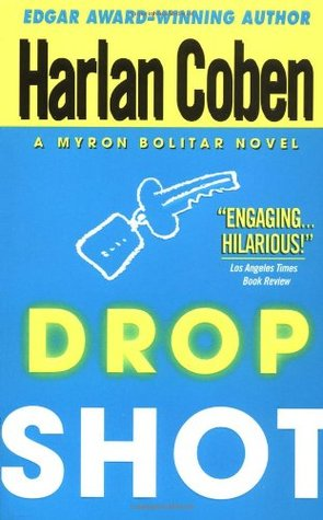 Drop Shot - By: Harlan Coben (Fiction)4 out of 5 starsValerie Simpson is a young female tennis star with a troubled past who's now on the verge of a comeback and wants Myron as her agent. Myron, who's also got the hottest young male tennis star, Duane Richwood, primed to take his first grand slam tournament, couldn't be happier. That is, until Valerie is murdered in broad daylight at the U.S. Open and Myron's number one client becomes the number one suspect.