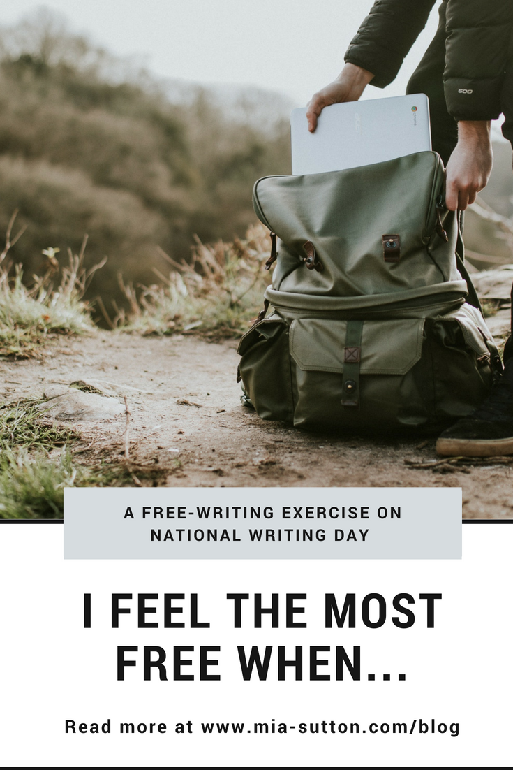 I feel the most free when... | A free writing exercise from National Writing Day. Read more at www.mia-sutton.com/blog |free write | writing | musings on life