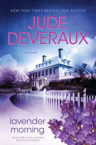 Lavender Morning - By: Jude Deveraux (Fiction)3 out of 5 starsJocelyn Minton is a woman torn between two worlds. Her mother grew up attending private schools and afternoon teas, but she married the local handyman. After her mother died when Joce was only five years old, her father remarried into his own class, and Joce became an outsider, until she met Edilean Harcourt. Although she was sixty years Joce's senior, Miss Edi was a kindred soul who understood her like no one else ever had.When Miss Edi passes away, she leaves Joce all her worldly possessions, including an eighteenth-century house and a letter with clues to a mystery that began in 1941.