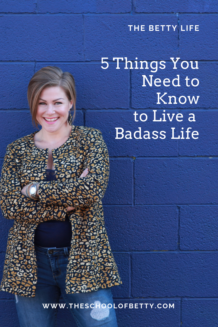 5 THINGS YOU NEED TO KNOW TO LIVE A BADASS LIFE.png