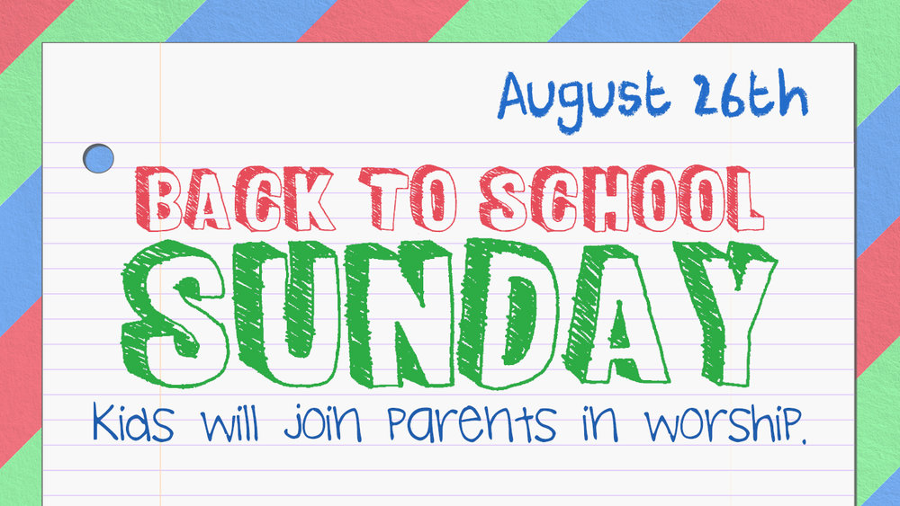 Sunset Church of Christ's Back to School Sunday: Kids will join parent in worship.