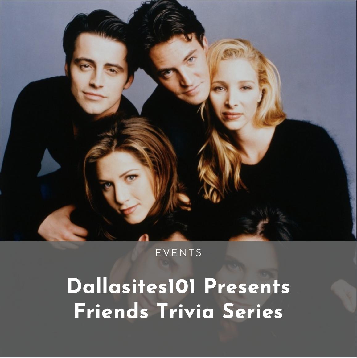 Friends Trivia Series — Dallasites101