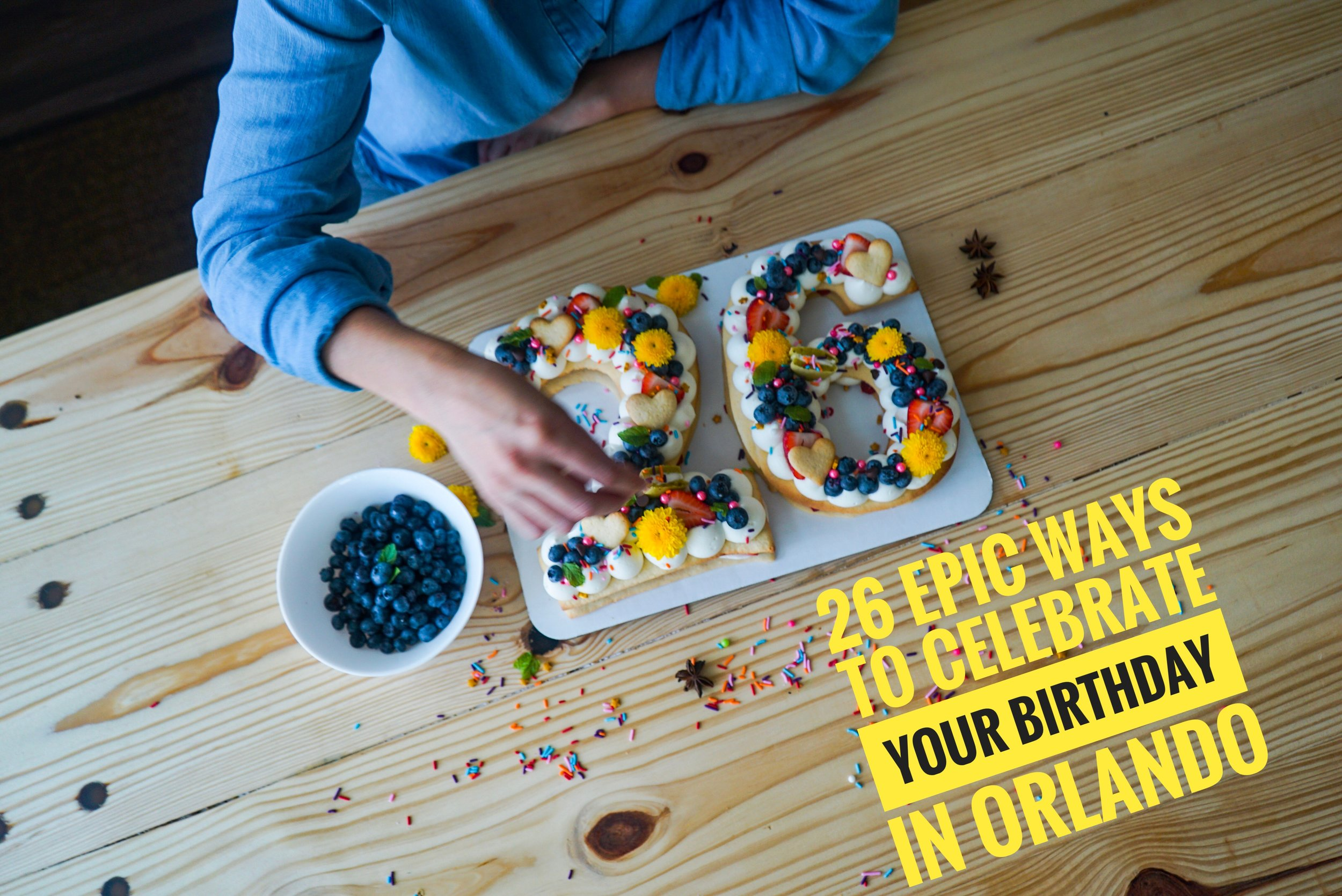 26 Epic Ways To Celebrate Your Birthday In Orlando