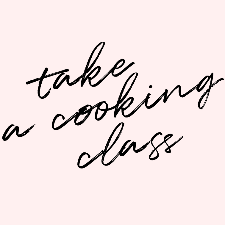 Take a cooking class.   By now, you likely know how much I love food--eating it and cooking it. But I lack a lot of foundational skills, and a few solid cooking classes could get me a little closer to where I want to be with my skills in the kitchen.
