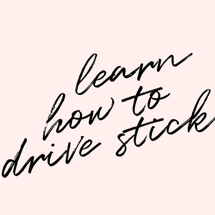 Learn how to drive stick.   Are you really a valuable contributing member of society if you don't know how to drive stick?