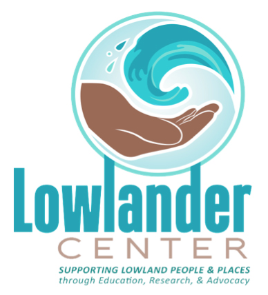 Who we are: - Based in the bayous of Louisiana, the Lowlander Center is a 501-c-3 non-profit organization supporting lowland people and places through education, research and advocacy.Problem solving begins at the community level. The work of the Lowlander Center is to help create solutions to living with an ever-changing coastline and land loss while visioning a future that builds capacity and resilience for place and people.