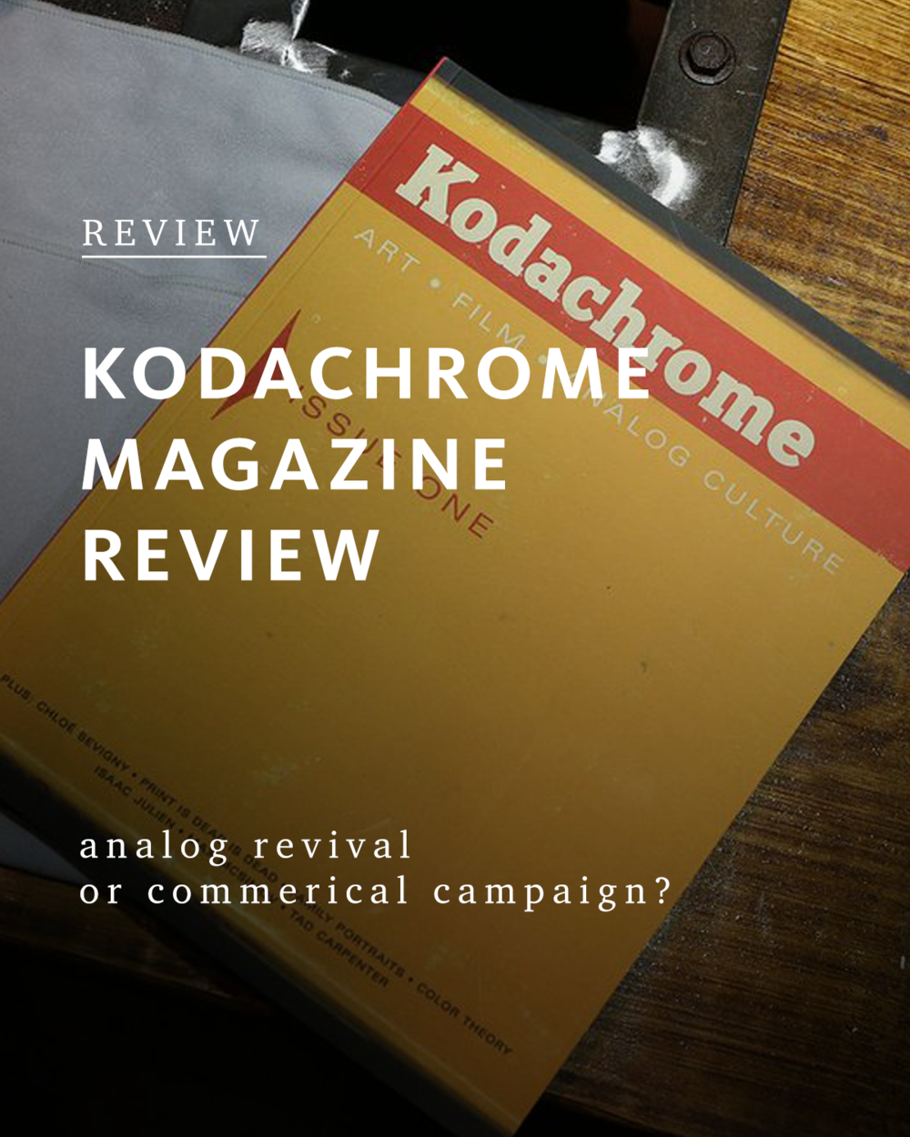 """Kodak announced their new """"analog"""" magazine, Kodachrome, named after a film of days past. Not knowing exactly what to expect I preordered a copy. Here's a full review of the magazine."""