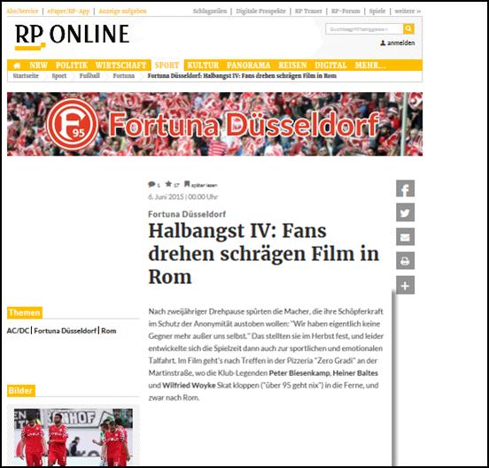 - RP (06. Jun 2015) - Halbangst IV: Fans drehen schrägen Film in RomLink: http://www.rp-online.de/sport/fussball/fortuna/halbangst-iv-fans-drehen-schraegen-film-in-rom-aid-1.5143606