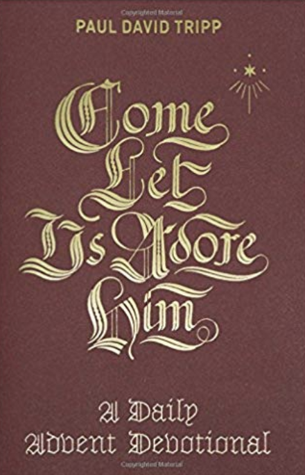 Come, Let Us Adore Him  , by Paul David Tripp