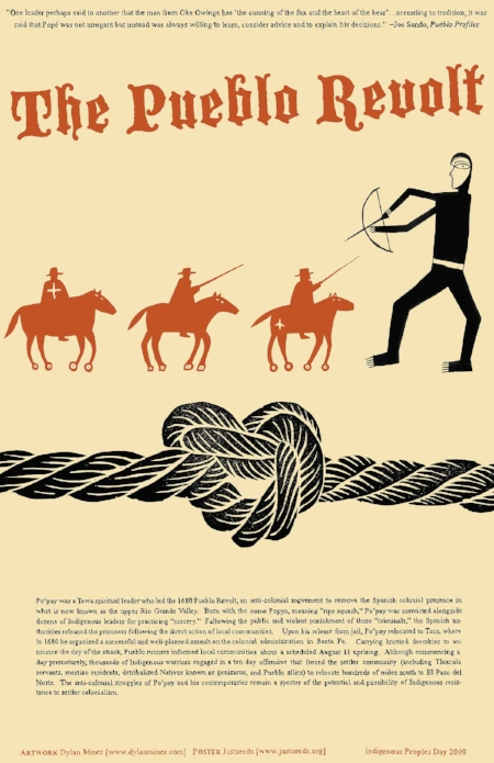 Dylan Miner created this commemorative poster about the Pueblo Revolt in honor of Indigenous People's Day 2009, which you can purchase here if you like.