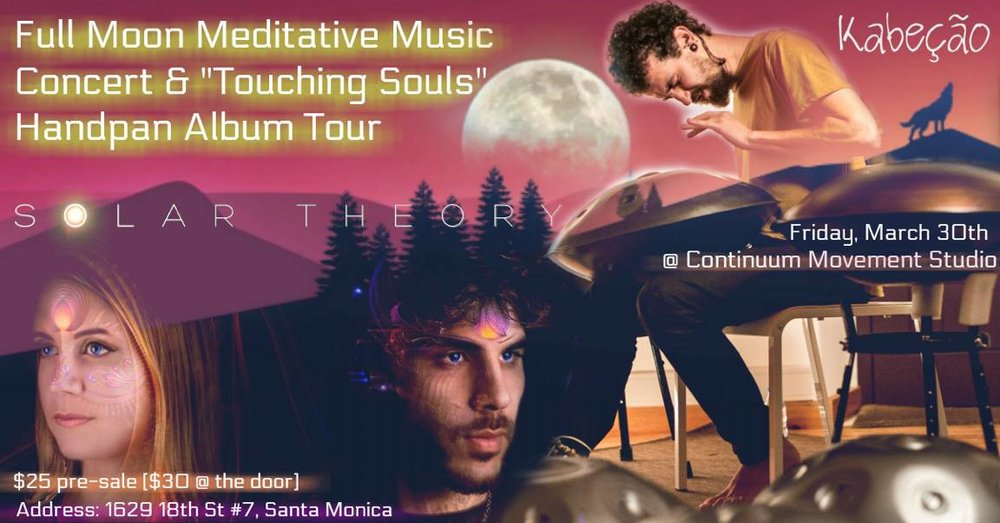 Join Us for a Special evening of Meditative Music and Healing Sounds with Special Guest Handpan Master Kabecao.  He is currently on his US 'Touching Souls' Tour and has a full set of original Handpan music to share.  We will be weaving and improvising our sounds together and ending with a Solar Theory ambient style set to close out the evening.    Locations:  Continuum Movement In Santa Monica, CA  Friday, March 30th  8 - 10pm  TICKETS:   www.consciouscityguide.com/fullmoonsoundmeditationconcert