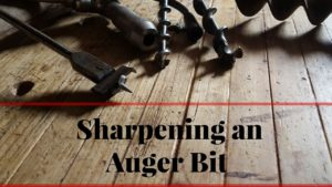How to Sharpen an Auger Bit For a Brace and Bits