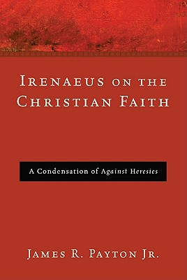 Irenaeus-on-the-Christian-Faith-Payton-James-R-9781608996247