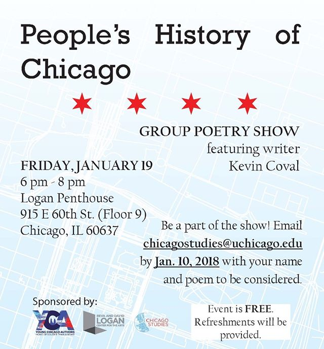 "People's History of Chicago Night: Call for submissions - deadline Jan. 10, 2018 We invite all poets to share their original work about #Chicago during our People's History of Chicago Night, which will also celebrate @kevincoval's recent book ""A People's History of Chicago."" The night will provide a space to honor and consider the life of everyday Chicagoans and reflect on what the city means to each of us. To submit a poem to read at the event, email your name and a copy of the piece to chicagostudies@uchicago.edu by January 10, 2018. Sponsored by @youngchicagoauthors #LoganUChicago and #ChicagoStudies at @uchicago. 