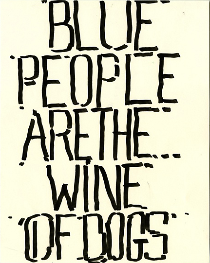 Blue People Are The Wine Of Dogs , 2010, marker - 29,1 x 22,8 cm (11 ó x 9 inches)