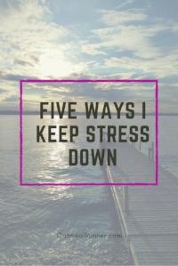 Five Ways I Keep Stress Down Pinterest.jpg
