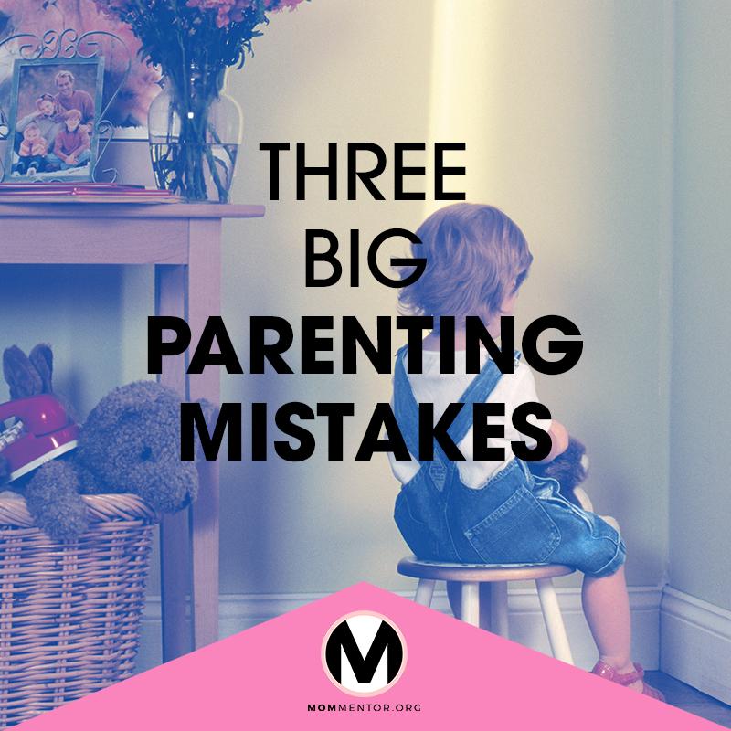 THREE BIG PARENTING MISTAKES 800x800.jpg