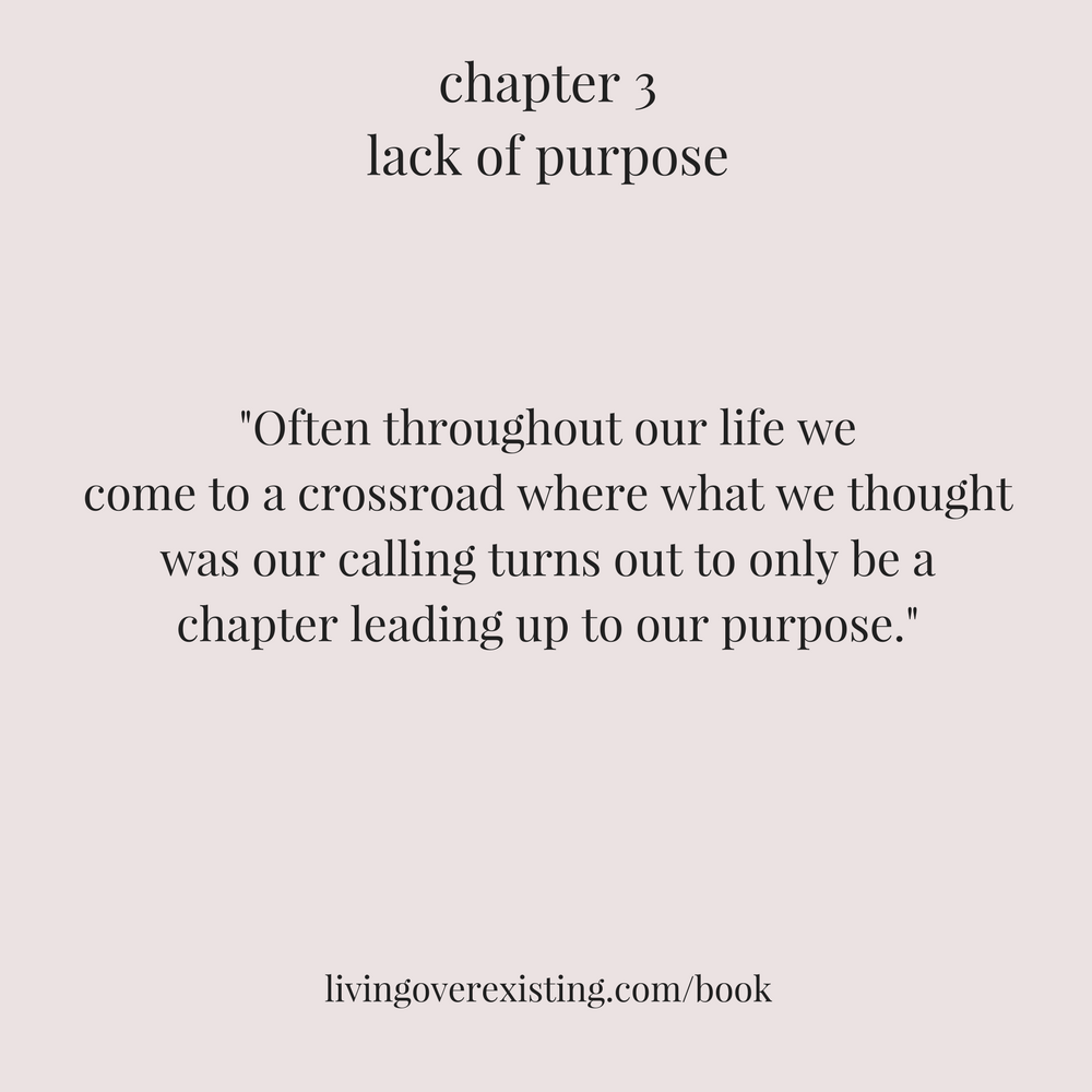 Often throughout our life wecome to a crossroad where what we thought was our calling turns out to only be achapter leading up to our purpose.png