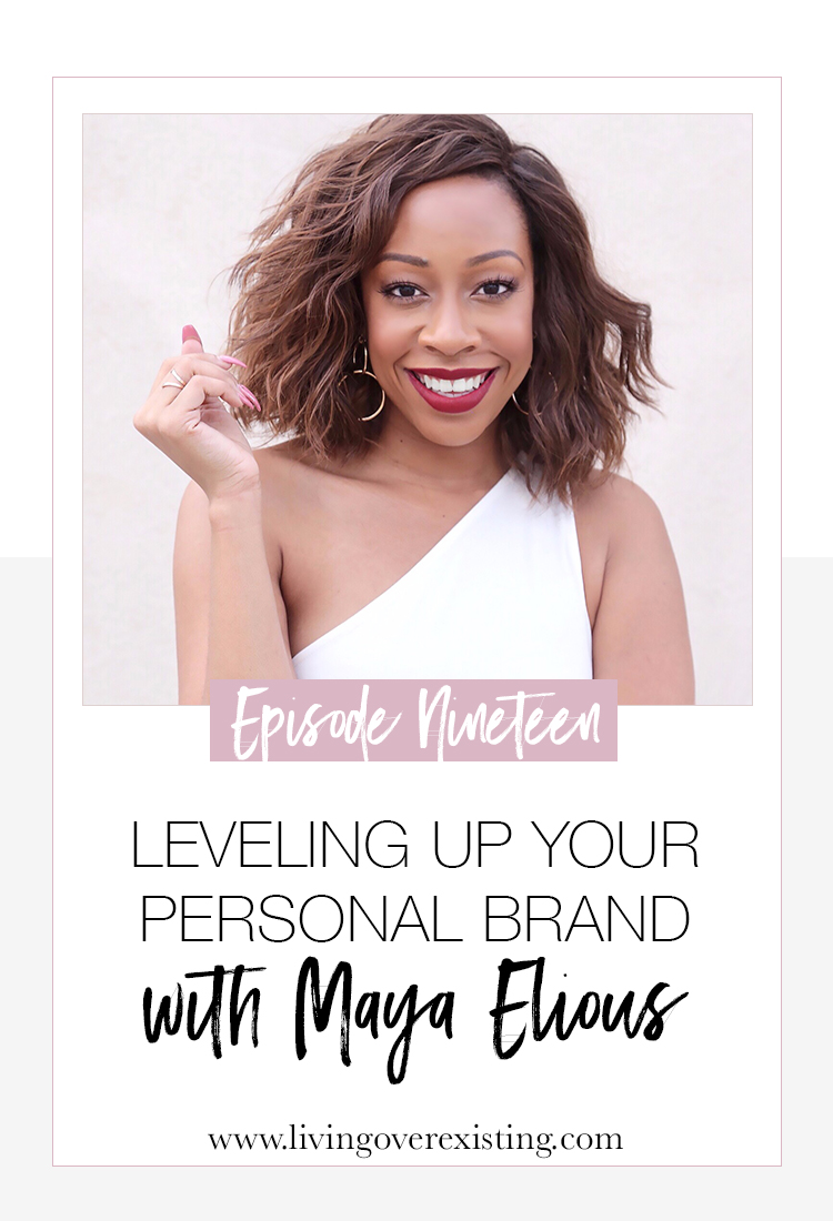 19-leveling-up-your-personal-brand-maya-elious-living-over-existing.jpg