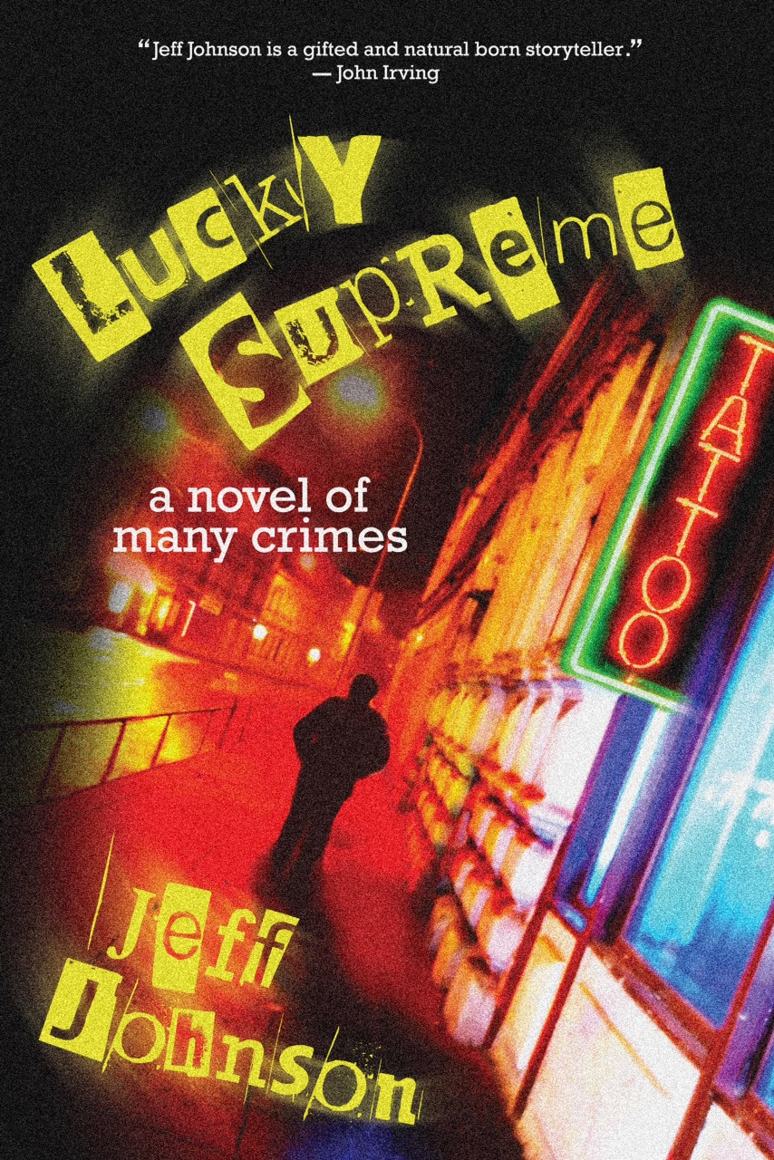 """""""The bastard lovechild of Charles Bukowski and Raymond Chandler,  Lucky Supreme  is a novel so good you'll want to ink it into your skin.""""  -Craig Johnson, author of the  Walt Longmire Mysteries     """"As hip and cool as the neon rain-slicked streets of Portland. Darby Holland is a modern hero in the mold of Sam Spade and Marlowe only with more tattoos and in steel-toed boots. A funny and very gritty book with cool folks, cool music, and wonderful sense of place.""""  –Ace Atkins, New York Times Bestselling author of The Innocents and Robert B. Parker's Slow Burn    """"Lucky Supreme is one hell of a book. I didn't know anyone could do noir like this. Now I know Jeff Johnson can."""" — Joe Lansdale ,  Edgar Award -winning author    """"What wonderful Northwest noir. LUCKY SUPREME cruises through Portland's underworld with a raunchy grace and an unfailing sense of black humor. I loved it.""""  -New York Times bestselling & 3-time Edgar Award-winning author T. Jefferson Parker    """"Jeff Johnson is the real deal. His work is fast and funny, down and dirty—one moment as smooth as 18-year-old bourbon and the next as rough as a country road. A great talent, a pleasure to read.""""  –Brad Smith, Dashiell Hammett Prize-nominee    """"Jeff Johnson writes with a poet's rhythm, a boxer's attitude and an artist's sense of style and flair.""""  -Norman Green, Shamus Award Winner of The Last Gig  """"Johnson launches the first of a noir trilogy with this highly original caper novel. Darby Holland is the proprietor of the Lucky Supreme, a tattoo parlor in the Old Town neighborhood of Portland, Ore., where he and his artists, a gang of societal misfits, have created their own niche within this gentrifying community. Johnson, a veteran tattoo artist, captures the conflict between the two cultures perfectly without any false sentiment . . . The inventive, unorthodox Darby effectively marshals his forces against thugs, officials, and even federal agents in this amusing crime tale.""""-Publishers Weekly (starred revie"""