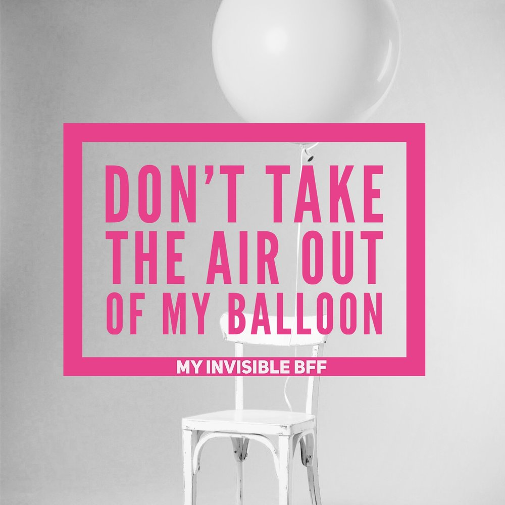 Simple photo of a white chair with balloon attached. Text reads: don't take the air outta my balloon.