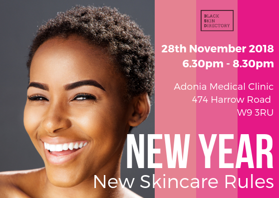 New Year, New Skincare Rules - Wednesday 28th November6.30pm - 8.30pmLearn the ultimate do's and don'ts for black and darker skin tones, as Black Skin Directory and aesthetic expert Dr Ifeoma Ejikeme take you through the ultimate skincare education, showing you how to step your skincare regime game up with cosmeceutical products and gain an insight into professional treatments for truly healthy skin.