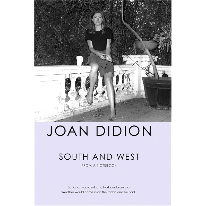 SOUTH AND WEST - by Joan Didion GOODREADS     AMAZON