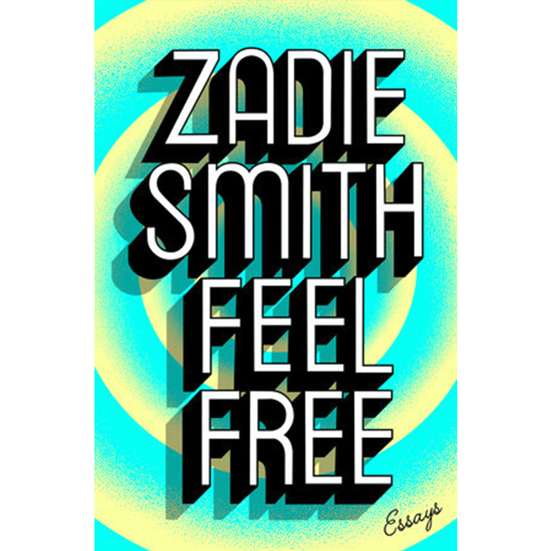 FEEL FREE - by Zadie Smith
