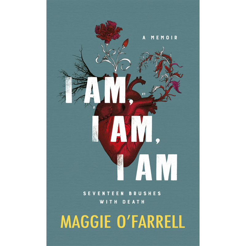 I AM, I AM, I AM - by Maggie O'Farrell GOODREADS     TINDER PRESS