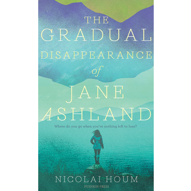 THE GRADUAL DISAPPEARANCE OF JANE ASHLAND - by Nicolai HoumGOODREADS   PUSHKIN PRESS