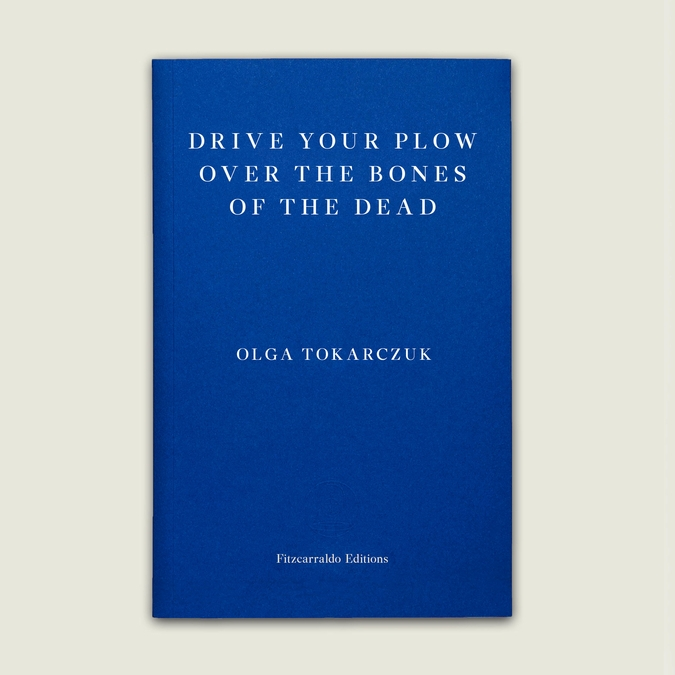 DRIVE YOUR PLOW OVER THE BONES OF THE DEAD - by Olga Tokarczuktranslated by Antonia Lloyd-Jones