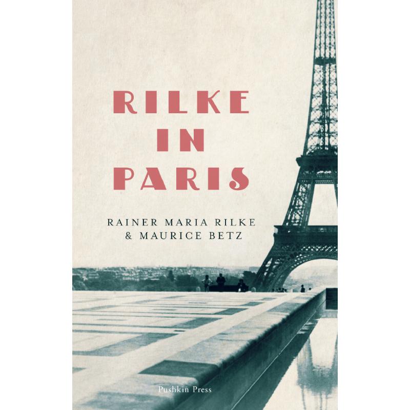 RILKE IN PARIS - by Rainer Maria Rilke & Maurice Betztranslated by Will StonePushkin Press
