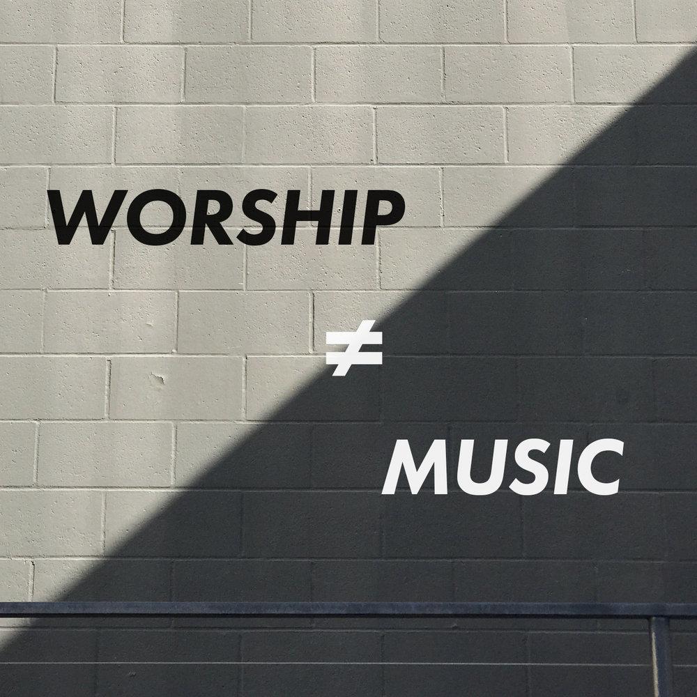 Worship ≠ Music.jpg