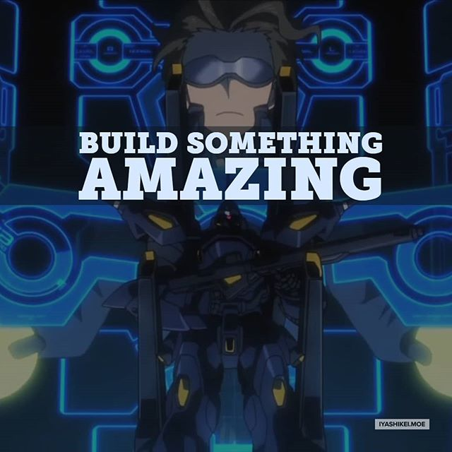 Build something amazing. Anime: Gundam Build Fighters #anime #gundam #gundambuildfighters #gunpla #motivation #inspiration