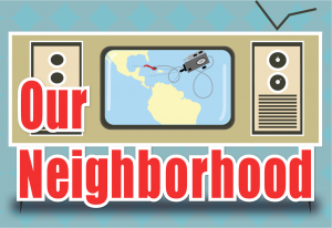 Our Neighborhood - OUR NEIGHBORHOOD: Washington's TV Cold War in Latin America across the 1960s is a feature-length documentary about Washington's secret mobilization of TV to wage mass-cultural counterinsurgency throughout Latin America across the 1960s.