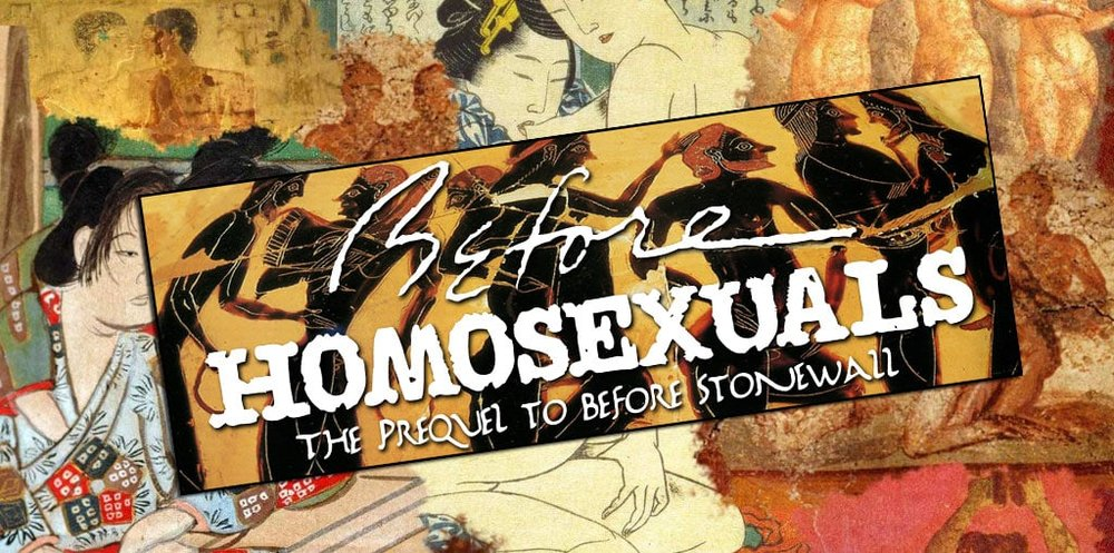 Before Homosexuals - Before Homosexuals takes the viewer on a wondrous tour of same-sex desire from ancient times to Victorian crimes.