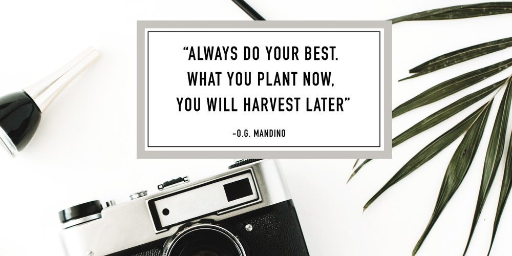 always do your best, what you plant now you will harvest later