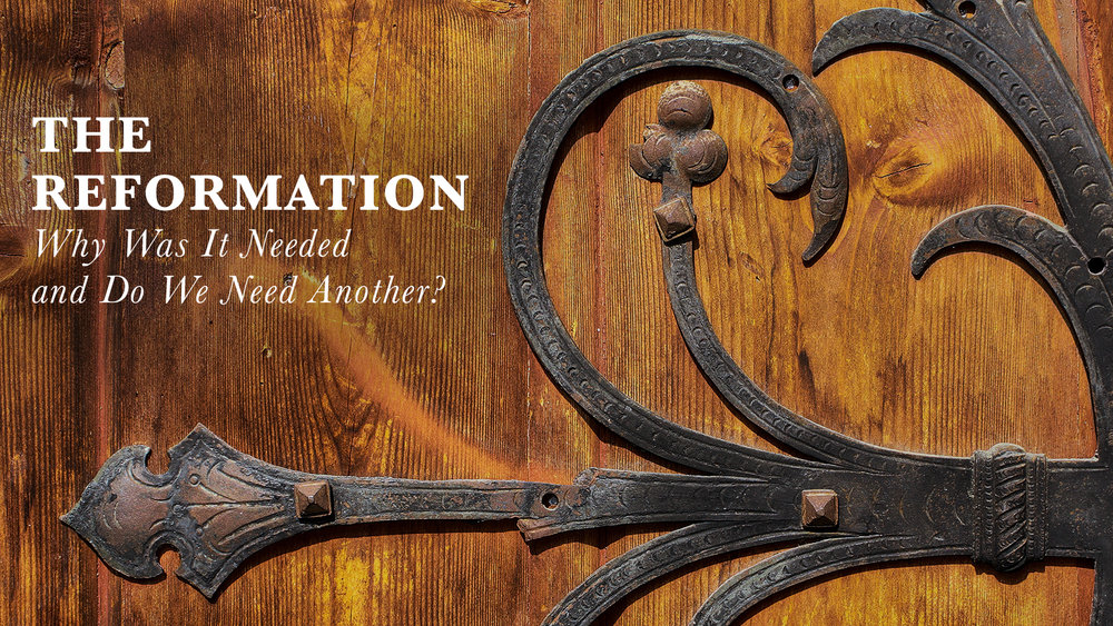 Clarus 05 – The Reformation: Why Was It Needed and Do We Need Another?