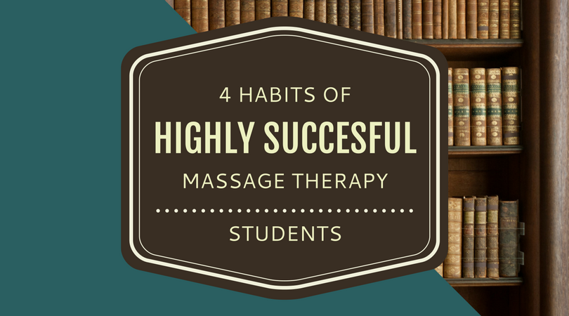 4 Habits of Highly Successful Massage Therapy Students.png